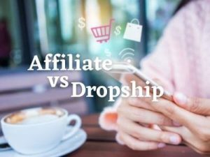 Affiliate vs Dropship